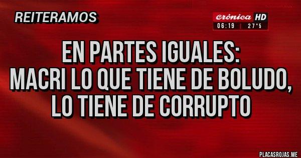 Placas Rojas - En partes iguales: Macri lo que tiene de boludo, lo tiene de corrupto