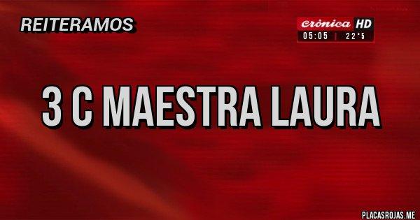 Placas Rojas -  3 c maestra laura