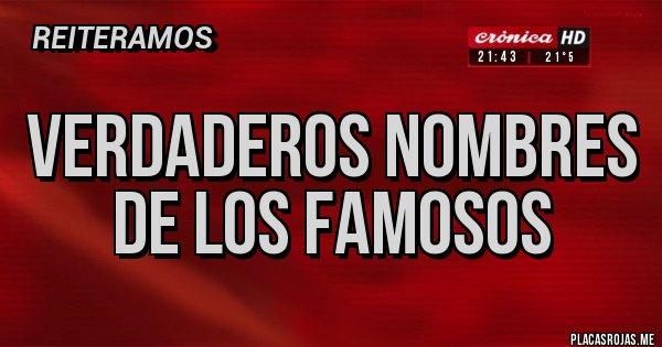 Placas Rojas - Verdaderos nombres de los famosos