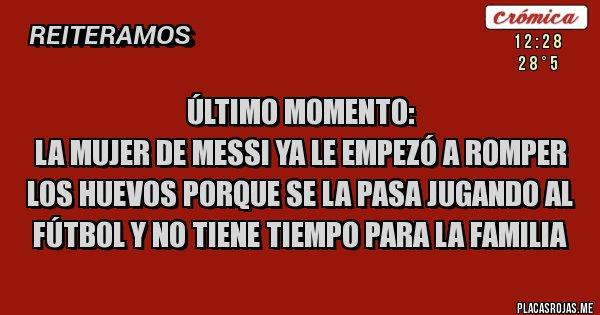 Último momento: La mujer de Messi ya le empezó a romper los huevos porque se la pasa jugando al fútbol y no tiene tiempo para la familia