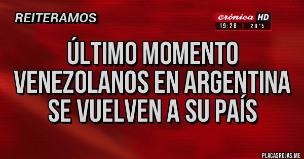 Placas Rojas - ÚLTIMO MOMENTO VENEZOLANOS EN ARGENTINA SE VUELVEN A SU PAÍS