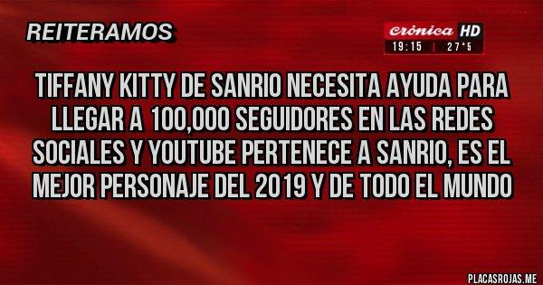 Placas Rojas - Tiffany kitty de sanrio necesita ayuda para llegar a 100,000 seguidores en las redes sociales y youtube pertenece a sanrio, es el mejor personaje del 2019 y de todo el mundo