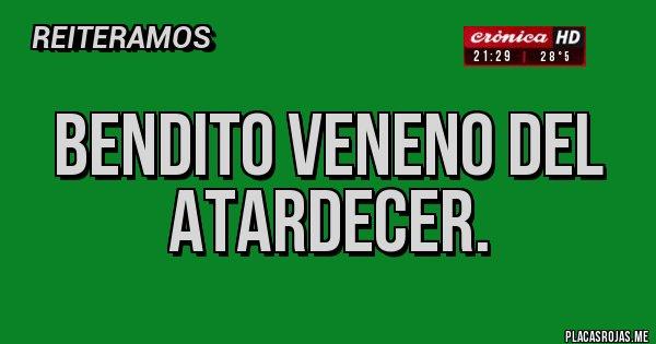 Placas Rojas - Bendito veneno del atardecer.