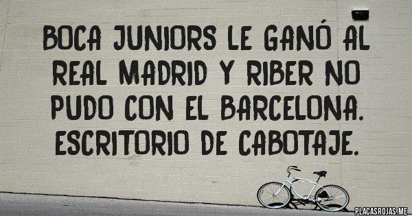 Placas Rojas - BOCA JUNIORS LE GANÓ AL REAL MADRID y RiBer no pudo con el BARCELONA. Escritorio de cabotaje.