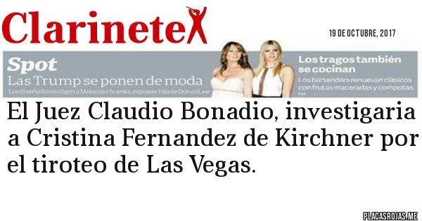 Placas Rojas - El Juez Claudio Bonadio, investigaria a Cristina Fernandez de Kirchner por el tiroteo de Las Vegas.
