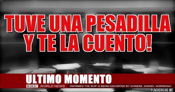Placas Rojas - TUVE UNA PESADILLA Y TE LA CUENTO!