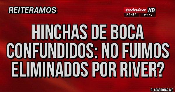 Placas Rojas - Hinchas de Boca confundidos: no fuimos eliminados por River?