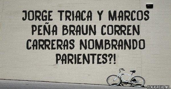 Placas Rojas - Jorge Triaca y Marcos Peña Braun corren carreras nombrando parientes?!