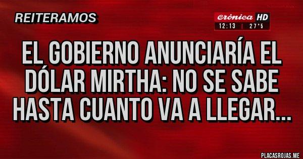 Placas Rojas - El gobierno anunciaría el dólar Mirtha: no se sabe hasta cuanto va a llegar...