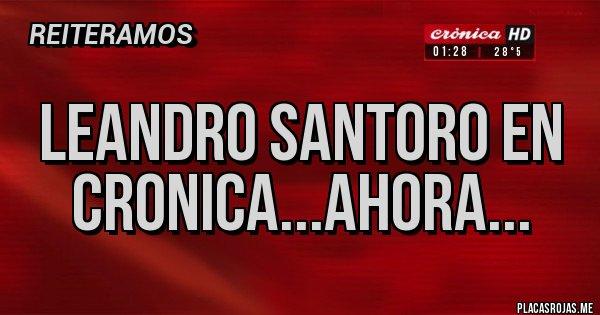 Placas Rojas - LEANDRO SANTORO EN CRONICA...AHORA...