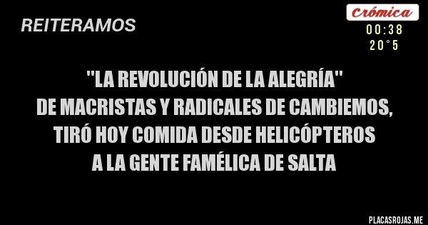 Placas Rojas - ''la revolución de la alegría''  de macristas y radicales de cambiemos,  tiró hoy comida desde helicópteros a la gente famélica de salta