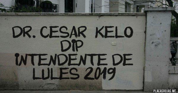 Placas Rojas - DR. CESAR ''KELO'' DIP -   INTENDENTE DE LULES 2019