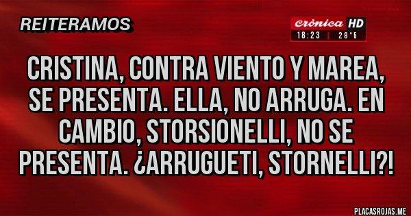 Placas Rojas - Cristina, contra viento y marea, se presenta. Ella, no arruga. En cambio, Storsionelli, no se presenta. ¿Arrugueti, Stornelli?!