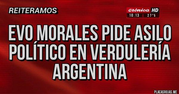 Placas Rojas - Evo Morales pide asilo político en verdulería Argentina