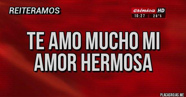 Placas Rojas - Te amo mucho mi amor hermosa