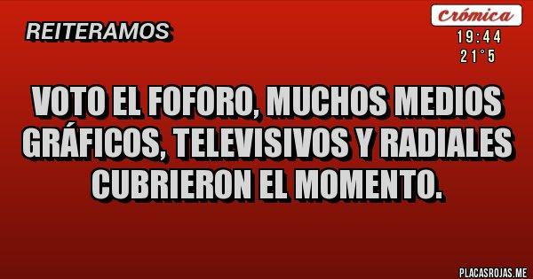 Placas Rojas - Voto El FOFORO, muchos medios gráficos, televisivos y radiales cubrieron el momento.