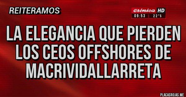 Placas Rojas - La elegancia que pierden los CEOS offshores de MacriVidalLarreta