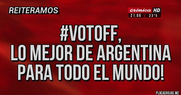 Placas Rojas - #VotoFF,  Lo mejor de Argentina para todo el mundo!