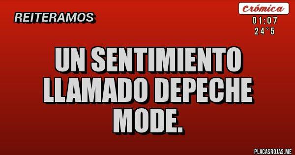 Placas Rojas - UN SENTIMIENTO LLAMADO DEPECHE MODE.