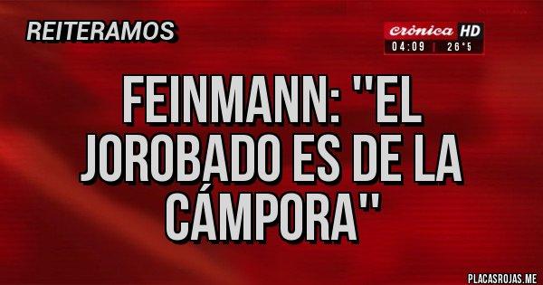 Placas Rojas - FEINMANN: ''EL JOROBADO ES DE LA CÁMPORA''