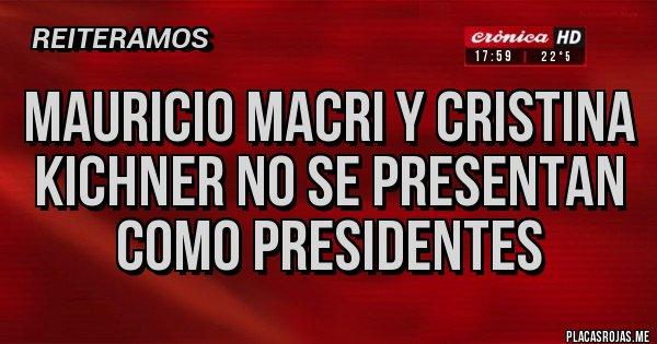 Placas Rojas - mauricio macri y cristina kichner no se presentan como presidentes