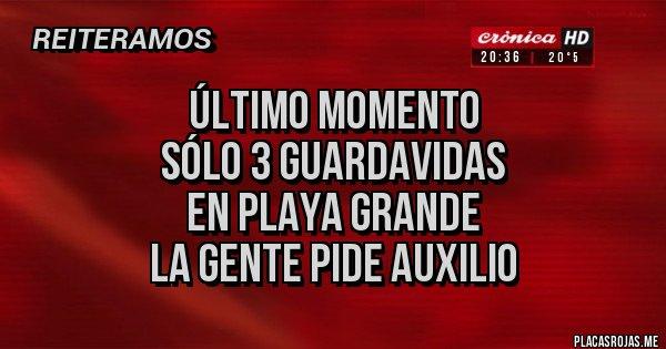 Placas Rojas -   ÚLTIMO MOMENTO    Sólo 3 guardavidas      en Playa Grande   La gente pide auxilio