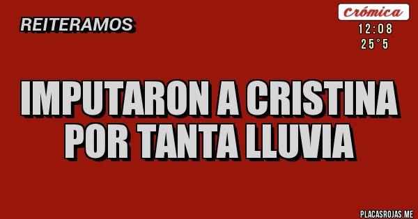 Placas Rojas - IMPUTARON A CRISTINA POR TANTA LLUVIA