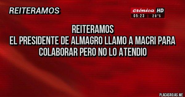 Placas Rojas - REITERAMOS EL PRESIDENTE DE ALMAGRO LLAMO A MACRI PARA COLABORAR PERO NO LO ATENDIO