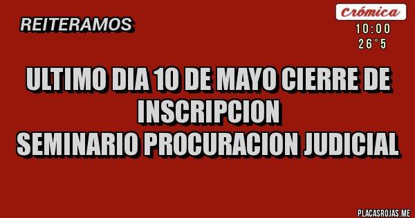 Placas Rojas - ULTIMO DIA 10 DE MAYO CIERRE DE INSCRIPCION SEMINARIO PROCURACION JUDICIAL