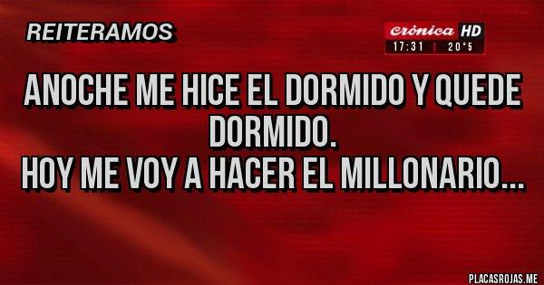 Placas Rojas - ANOCHE ME HICE EL DORMIDO Y QUEDE DORMIDO. HOY ME VOY A HACER EL MILLONARIO...