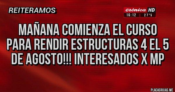 Placas Rojas - MAÑANA COMIENZA EL CURSO PARA RENDIR ESTRUCTURAS 4 EL 5 DE AGOSTO!!! INTERESADOS X MP