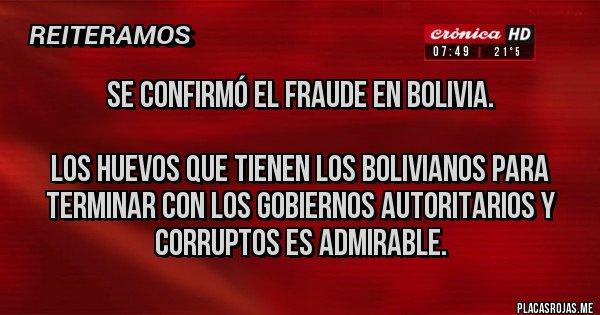 Placas Rojas - Se confirmó el fraude en Bolivia.   Los huevos que tienen los Bolivianos para terminar con los gobiernos autoritarios y corruptos es admirable.