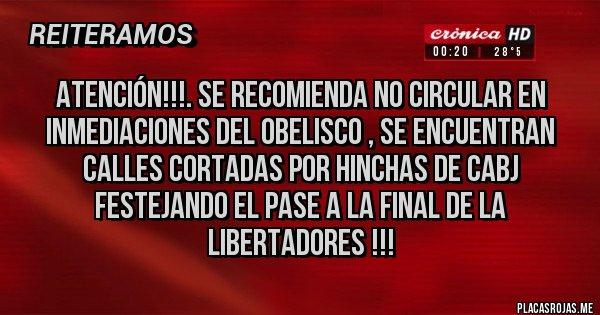 Placas Rojas - Atención!!!. Se recomienda no circular en inmediaciones del Obelisco , se encuentran calles cortadas por hinchas de CABJ festejando el pase a la final de la Libertadores !!!