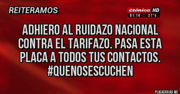 Placas Rojas - ADHIERO AL RUIDAZO NACIONAL CONTRA EL TARIFAZO. PASA ESTA PLACA A TODOS TUS CONTACTOS. #quenosescuchen