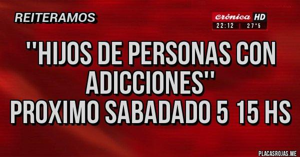 Placas Rojas - ''HIJOS DE PERSONAS CON ADICCIONES'' PROXIMO SABADADO 5 15 HS