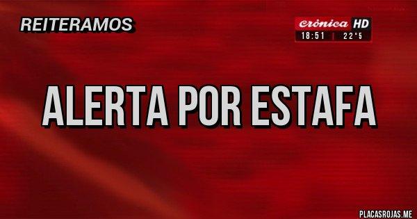 Placas Rojas - ALERTA POR ESTAFA