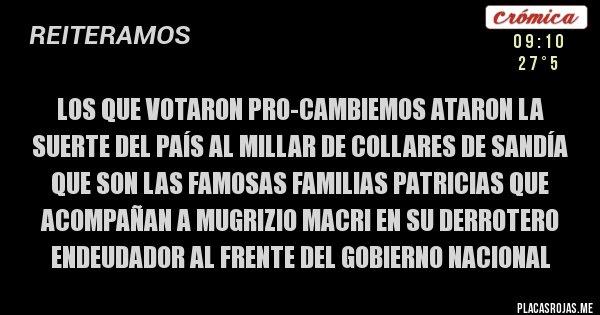 Placas Rojas - Los que votaron Pro-Cambiemos ataron la suerte del país al millar de collares de sandía que son las famosas familias patricias que acompañan a Mugrizio Macri en su derrotero endeudador al frente del gobierno nacional