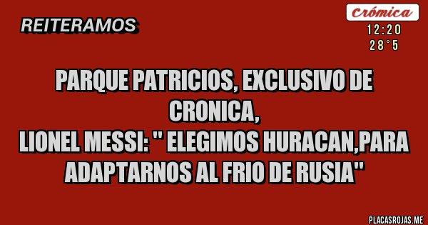Placas Rojas - PARQUE PATRICIOS, Exclusivo de CRONICA, Lionel Messi: '' Elegimos Huracan,para adaptarnos al frio de Rusia''