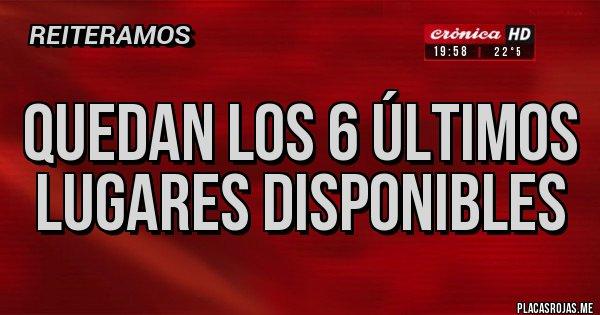 Placas Rojas - QUEDAN LOS 6 ÚLTIMOS LUGARES DISPONIBLES