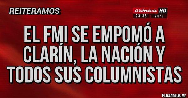 Placas Rojas - EL FMI SE EMPOMÓ A CLARÍN, LA NACIÓN Y TODOS SUS COLUMNISTAS