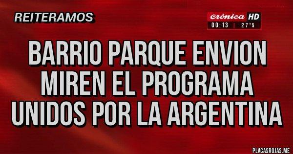 Placas Rojas - BARRIO PARQUE ENVION MIREN EL PROGRAMA UNIDOS POR LA ARGENTINA