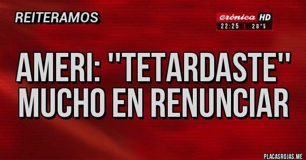 Placas Rojas - Ameri: ''TETArdaste'' mucho en renunciar