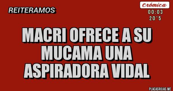 Placas Rojas - Macri ofrece a su mucama una aspiradora vidal