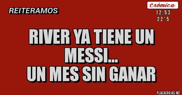 Placas Rojas - River ya tiene un Messi...  un mes sin ganar