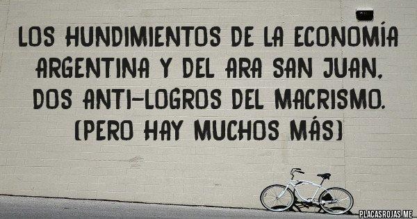 Placas Rojas - Los hundimientos de la economía Argentina y del ARA SAN JUAN, dos anti-logros del macrismo. (Pero hay muchos más)