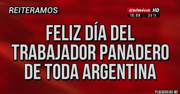 Placas Rojas - Feliz día del trabajador panadero de toda Argentina