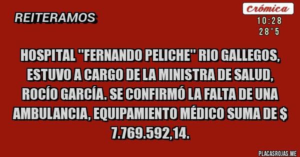 Placas Rojas - Hospital ''Fernando Peliche'' Rio Gallegos, estuvo a cargo de la ministra de Salud, Rocío García. Se confirmó la falta de una ambulancia, equipamiento médico suma de $ 7.769.592,14.