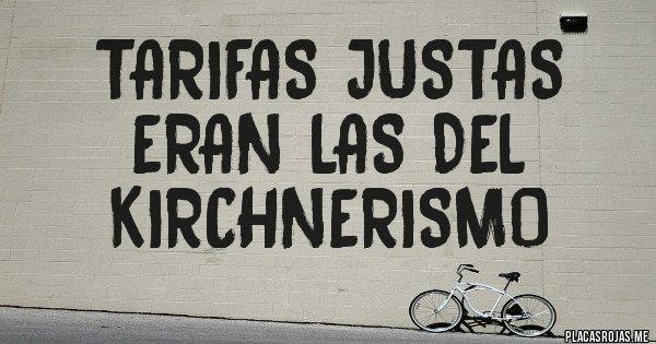 Placas Rojas - TARIFAS JUSTAS ERAN LAS DEL KIRCHNERISMO