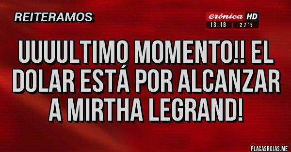 Placas Rojas - Uuuultimo momento!! El dolar está por alcanzar a Mirtha Legrand!