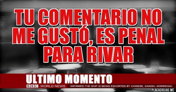 Placas Rojas - Tu comentario no me gustó, es penal para riVAR